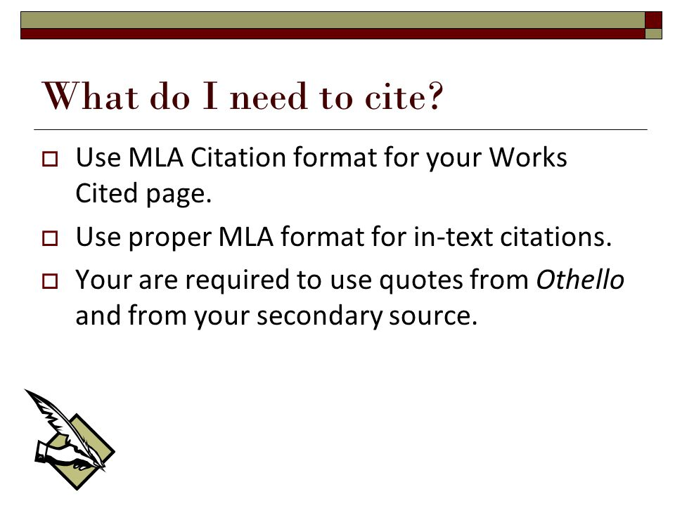 What do I need to cite.  Use MLA Citation format for your Works Cited page.