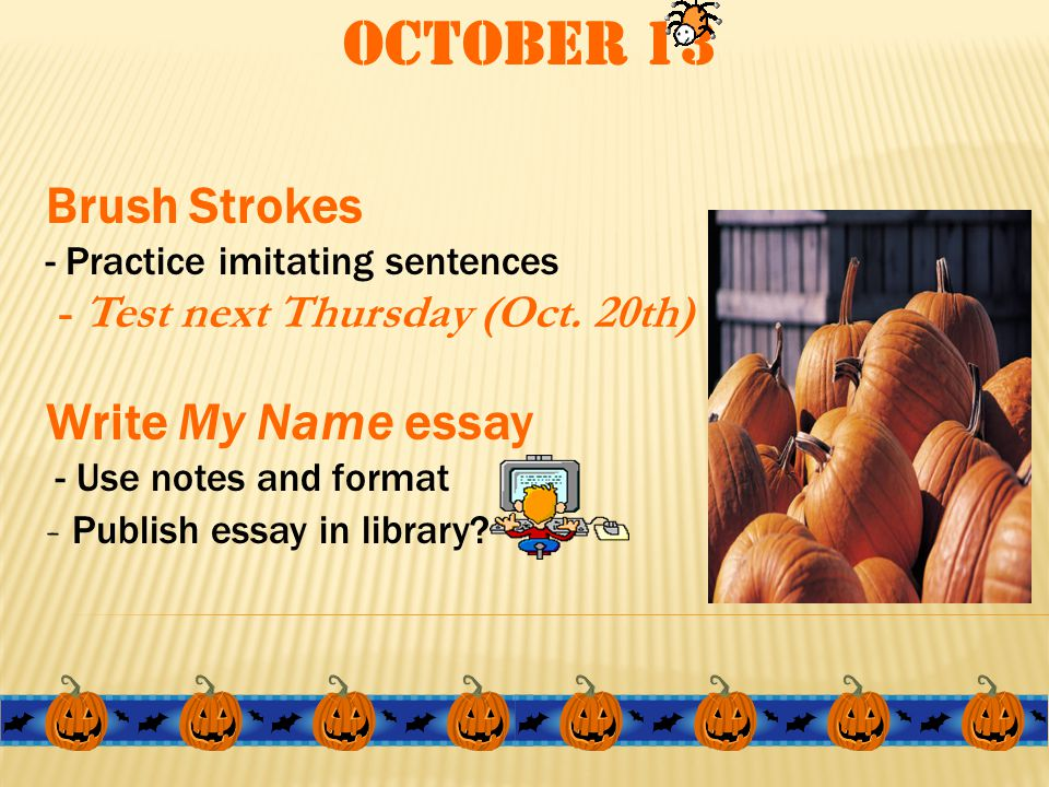 October 13 Brush Strokes - Practice imitating sentences - Test next Thursday (Oct.