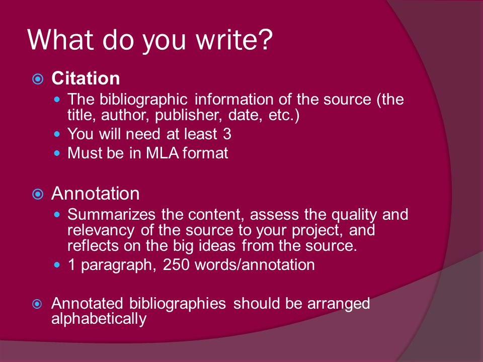 As you write your annotation you will…. Summarize What are the main arguments.
