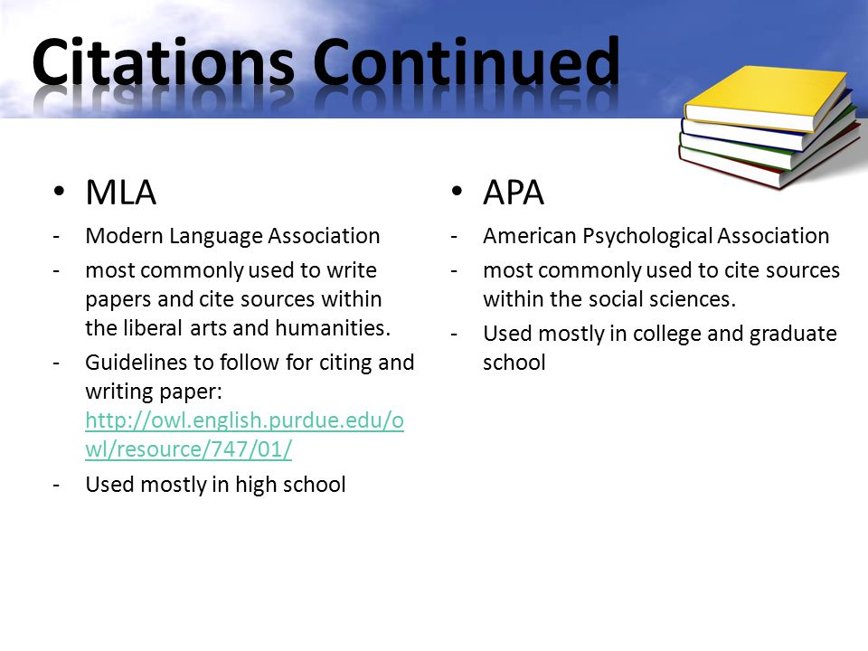 MLA -Modern Language Association -most commonly used to write papers and cite sources within the liberal arts and humanities. -Guidelines to follow fo