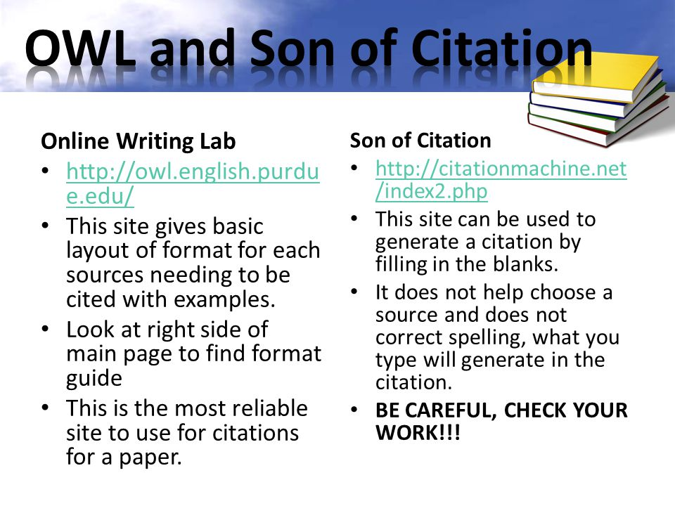 Online Writing Lab http://owl.english.purdu e.edu/ http://owl.english.purdu e.edu/ This site gives basic layout of format for each sources needing to