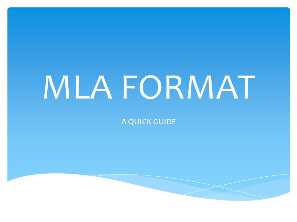 MLA FORMAT A QUICK GUIDE