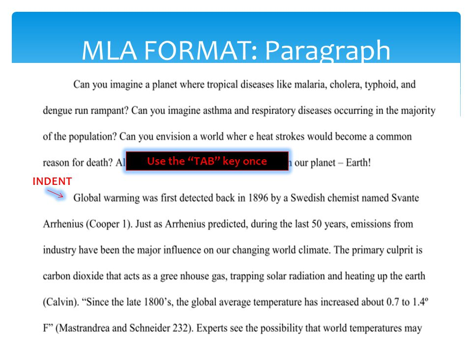 MLA FORMAT: Paragraph INDENT Use the TAB key once