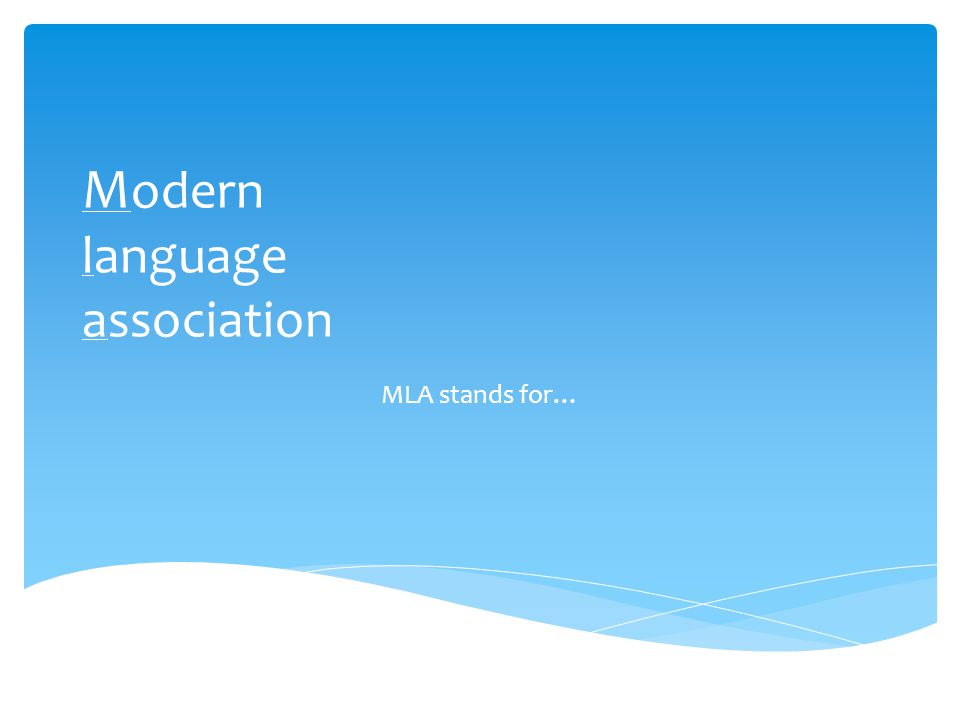 M odern language association MLA stands for…