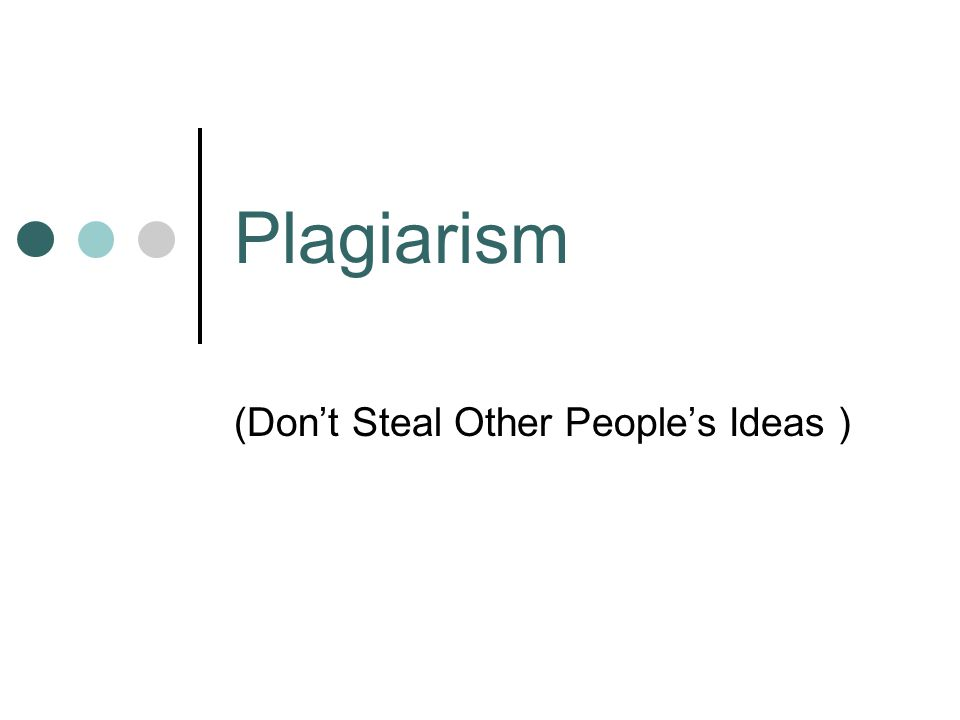 Plagiarism (Don't Steal Other People's Ideas )