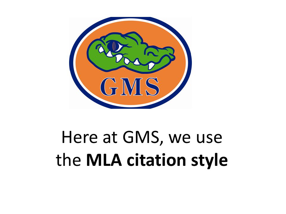 Here at GMS, we use the MLA citation style