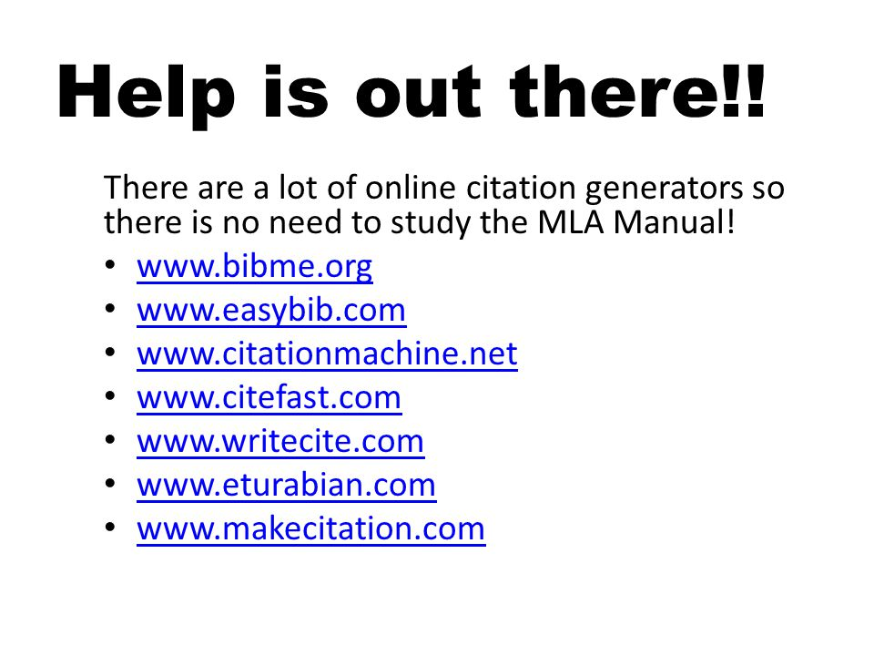 There are a lot of online citation generators so there is no need to study the MLA Manual.