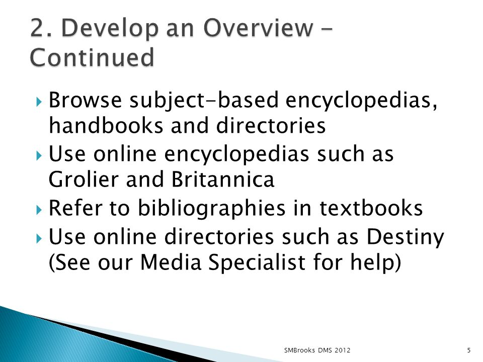  Find books using key words  Use online directories  Locate Secondary and Primary sources when possible  Find resources via the World Wide Web (A classroom list of research resources is available for reference.) 6SMBrooks DMS 2012