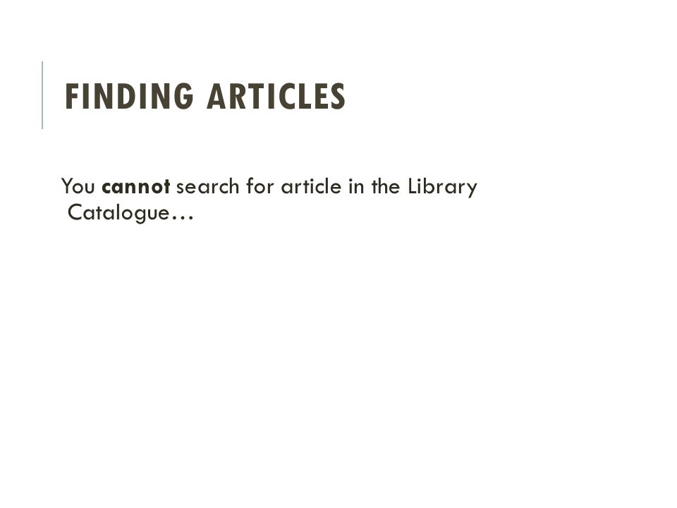 You cannot search for article in the Library Catalogue…