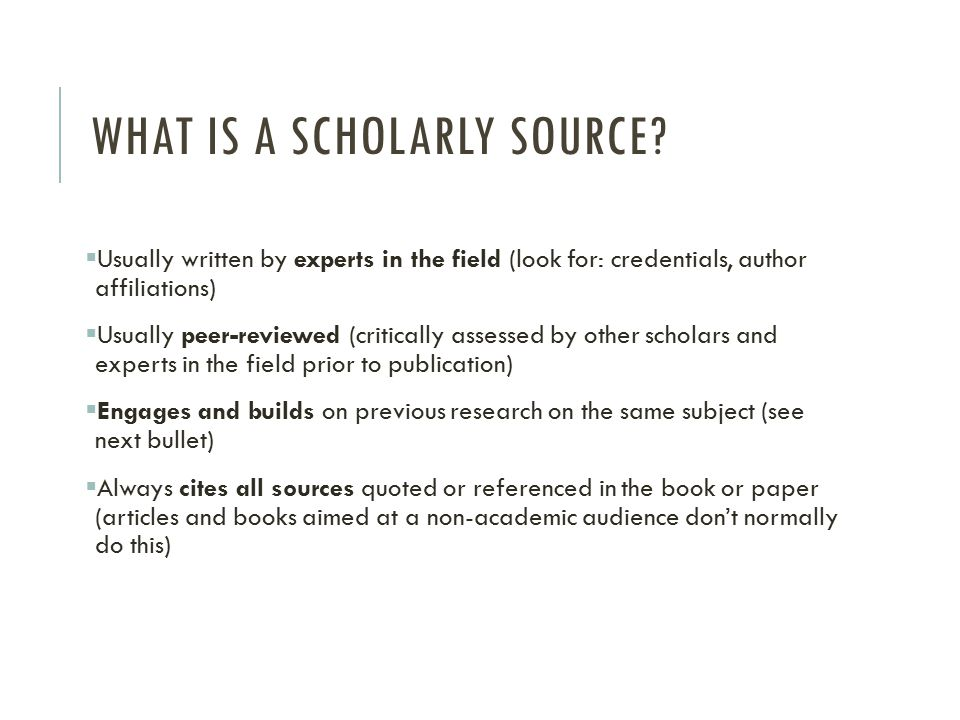 WHAT IS A SCHOLARLY SOURCE.