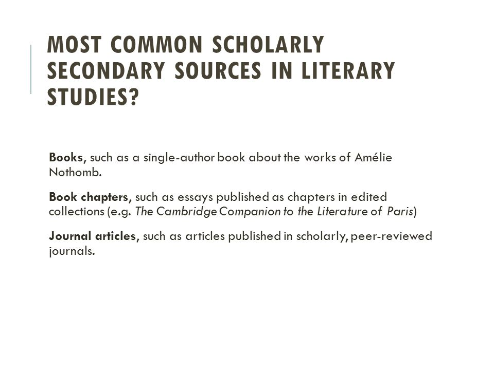 MOST COMMON SCHOLARLY SECONDARY SOURCES IN LITERARY STUDIES.