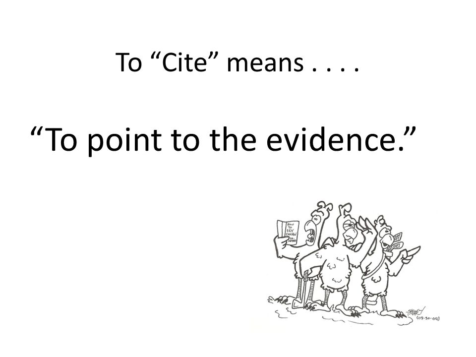 "To ""Cite"" means.... ""To point to the evidence."""