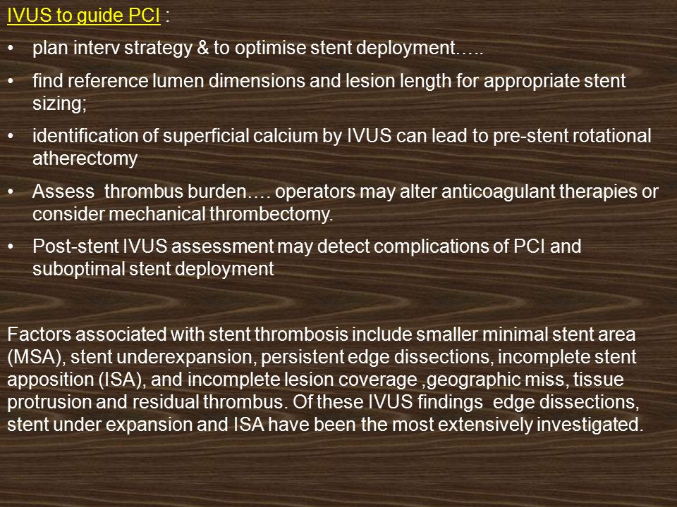 IVUS to guide PCI : plan interv strategy & to optimise stent deployment…..