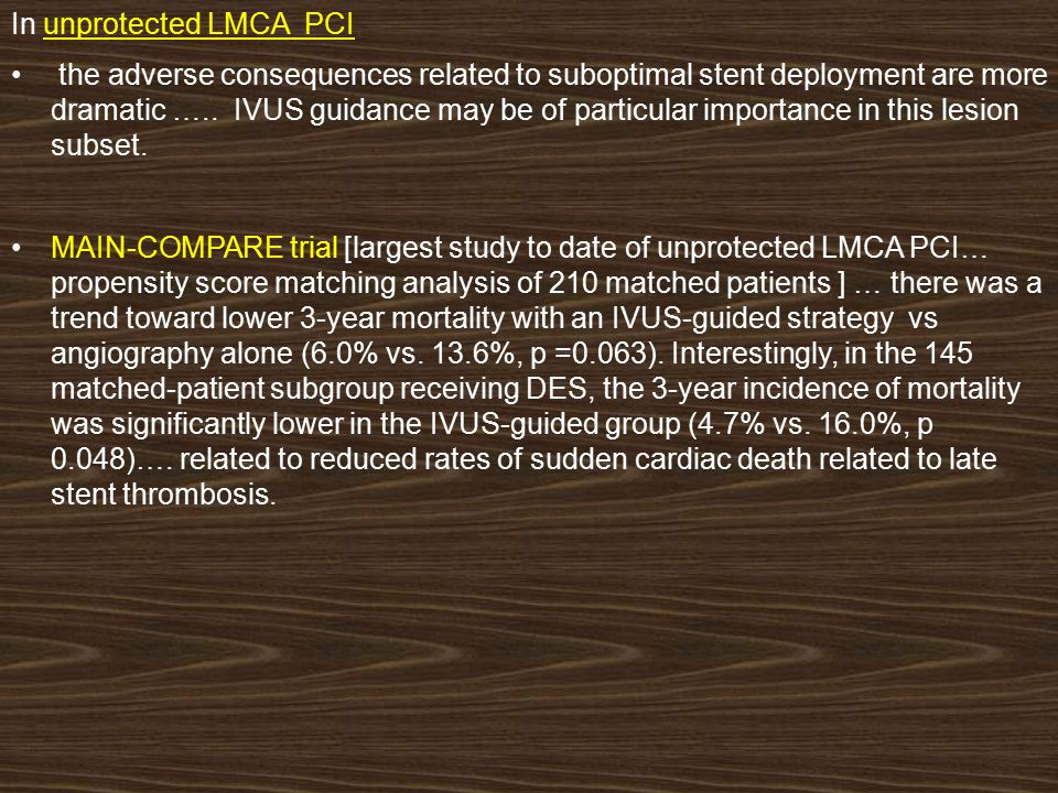 In unprotected LMCA PCI, the adverse consequences related to suboptimal stent deployment are more dramatic ….. IVUS guidance may be of particular impo