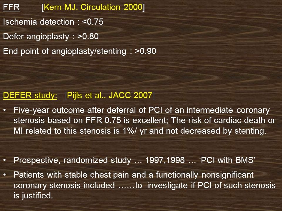 References : 1) Tonino et al ; FAME Study: Fractional Flow Reserve Versus Angiography in Multivessel Evaluation:.