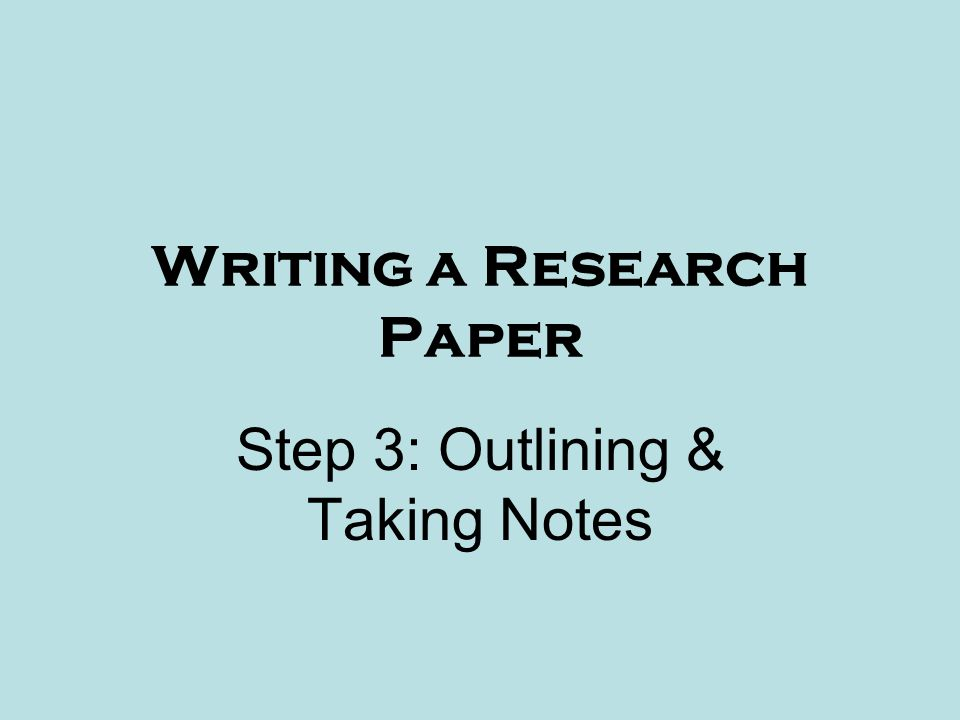 Writing a Research Paper Step 3: Outlining & Taking Notes