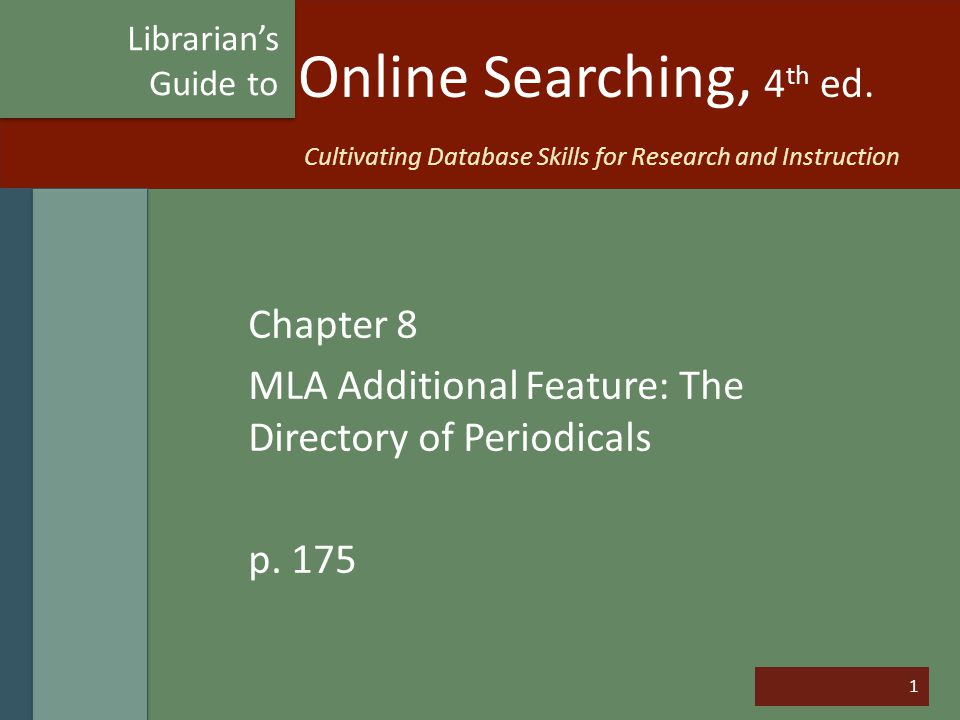 1 Online Searching, 4 th ed. Chapter 8 MLA Additional Feature: The Directory of Periodicals p.