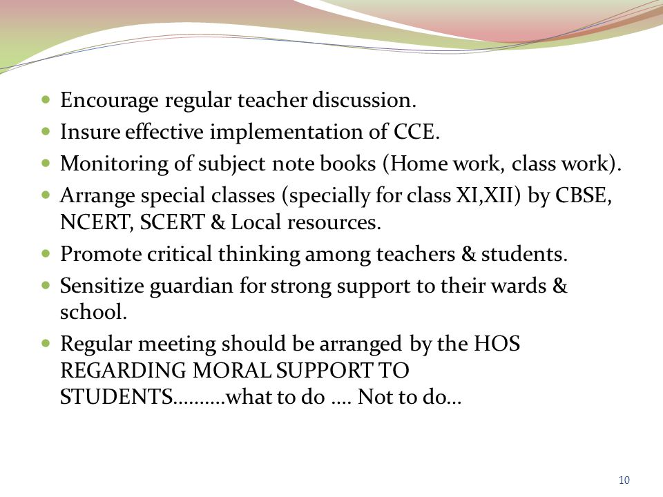 Encourage regular teacher discussion. Insure effective implementation of CCE.