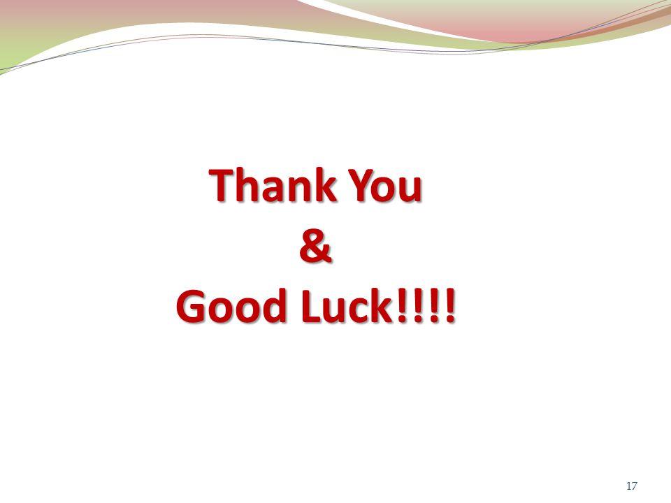 Thank You & Good Luck!!!! 17