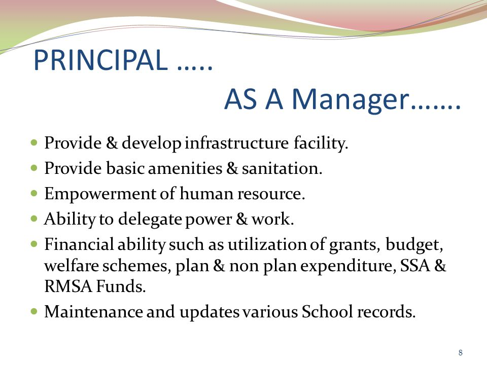 PRINCIPAL ….. AS A Manager……. Provide & develop infrastructure facility.