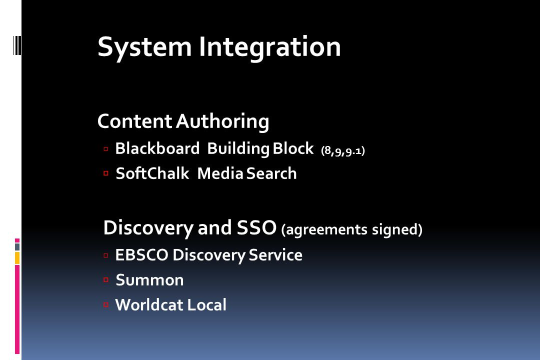 System Integration Content Authoring  Blackboard Building Block (8,9,9.1)  SoftChalk Media Search Discovery and SSO (agreements signed)  EBSCO Disc