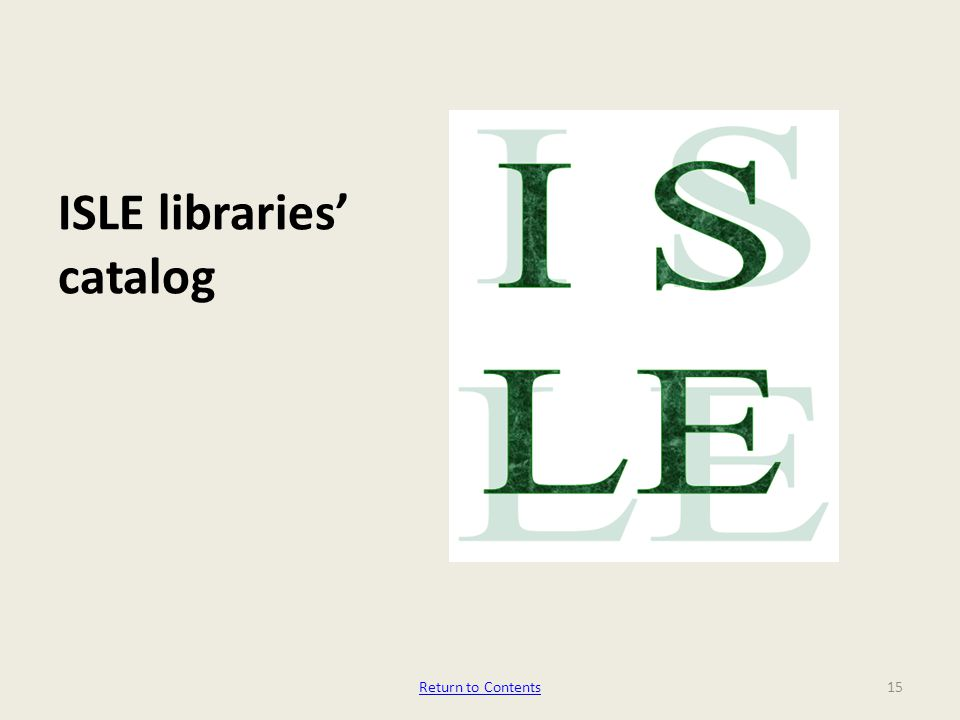 ISLE libraries' catalog 15Return to Contents