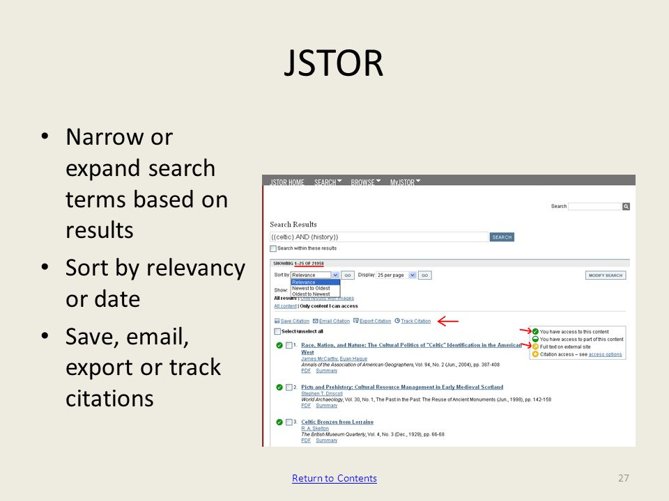 JSTOR Narrow or expand search terms based on results Sort by relevancy or date Save, email, export or track citations Return to Contents27