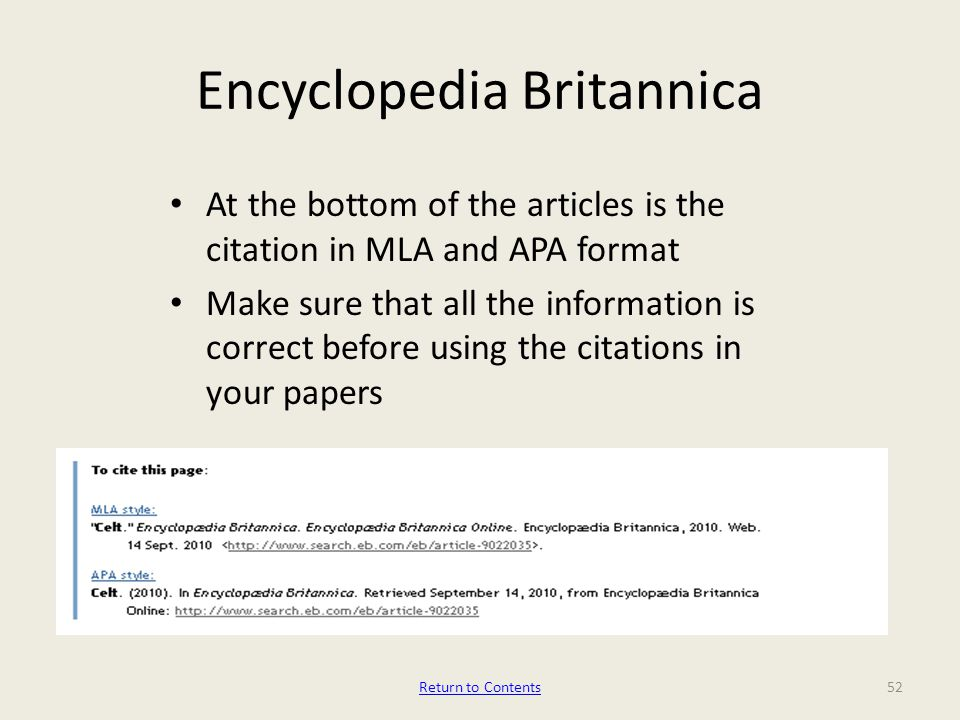 Encyclopedia Britannica At the bottom of the articles is the citation in MLA and APA format Make sure that all the information is correct before using