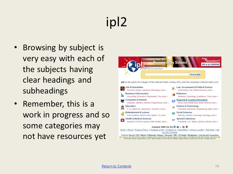 ipl2 Browsing by subject is very easy with each of the subjects having clear headings and subheadings Remember, this is a work in progress and so some