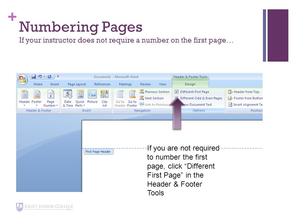+ Numbering Pages If your instructor does not require a number on the first page… If you are not required to number the first page, click Different First Page in the Header & Footer Tools