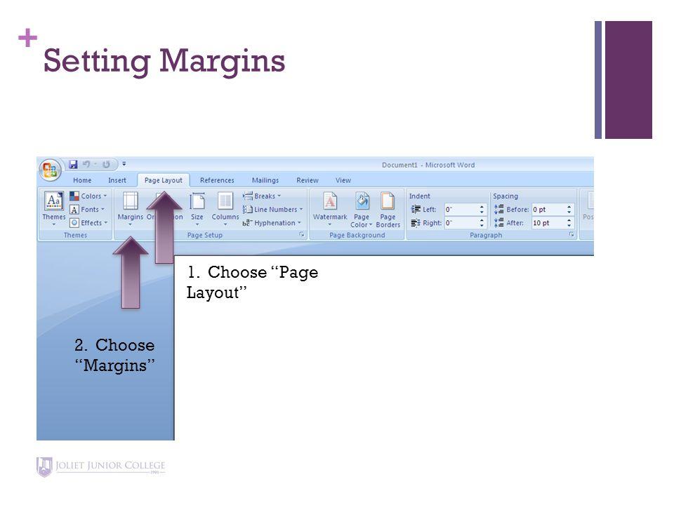 + Setting Margins 1. Choose Page Layout 2. Choose Margins