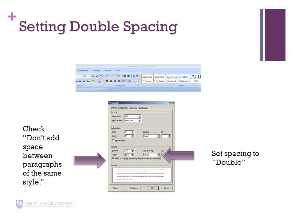 + Setting Double Spacing Set spacing to Double Check Don't add space between paragraphs of the same style.