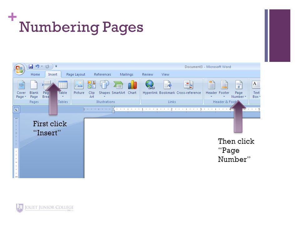 + Numbering Pages First click Insert Then click Page Number