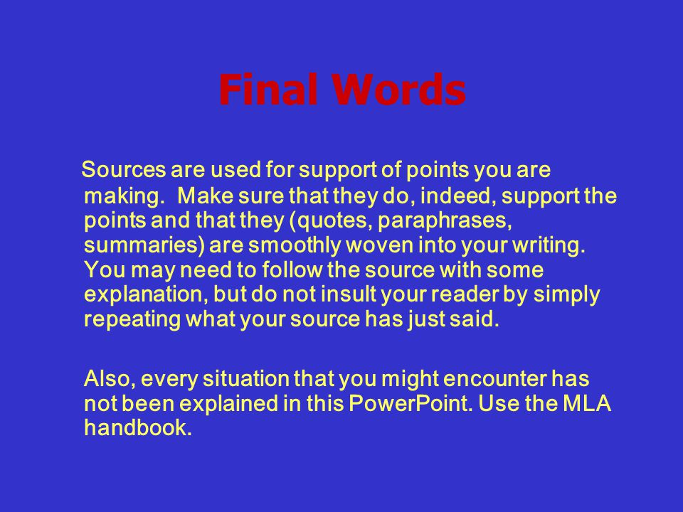 Final Words Sources are used for support of points you are making.