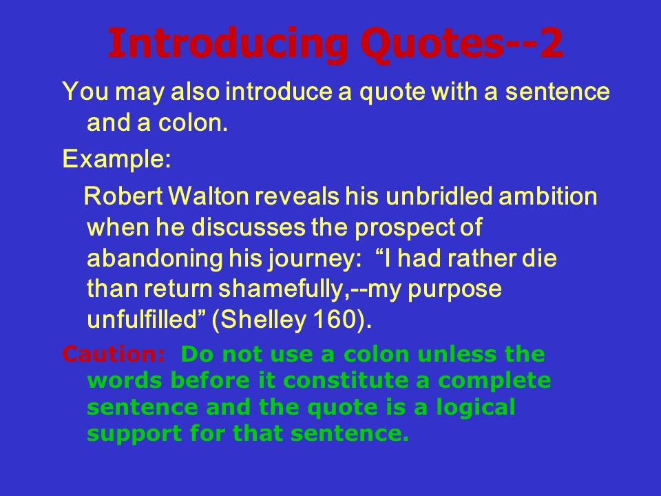 Introducing Quotes--2 You may also introduce a quote with a sentence and a colon.