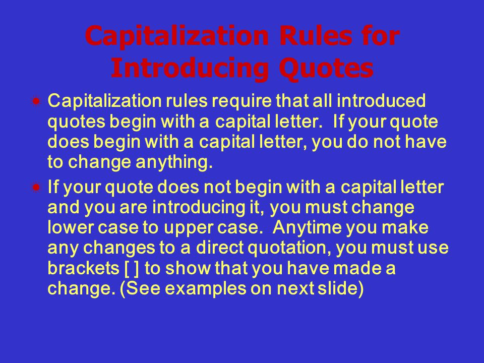Capitalization Rules for Introducing Quotes ☀ Capitalization rules require that all introduced quotes begin with a capital letter.
