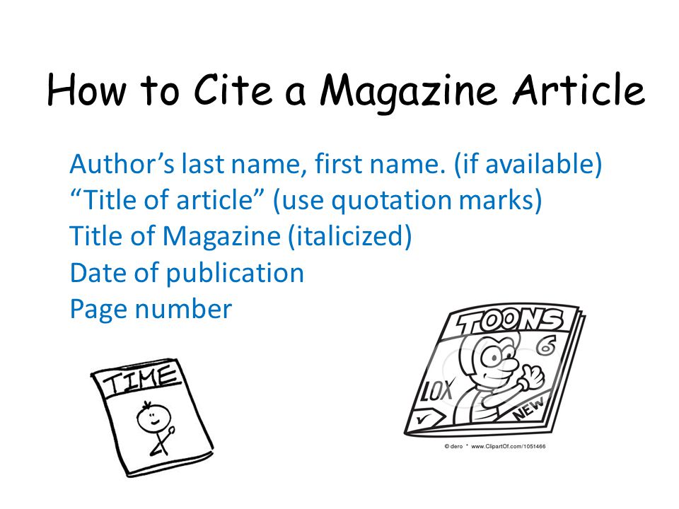 How to Cite a Magazine Article Author's last name, first name.