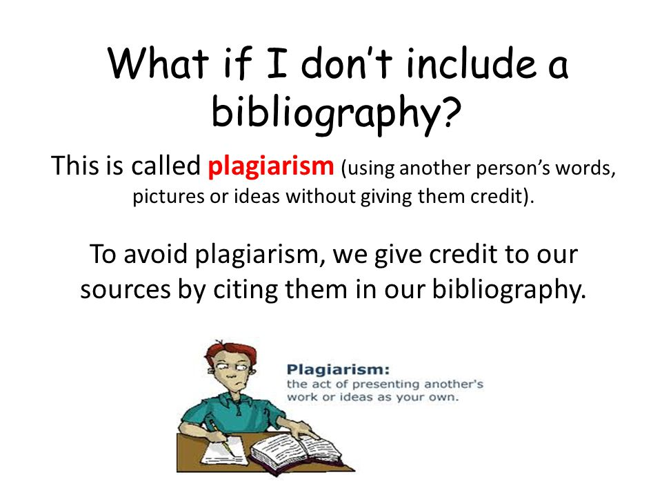 Why do we write a bibliography.To acknowledge our sources: Show where we found them.