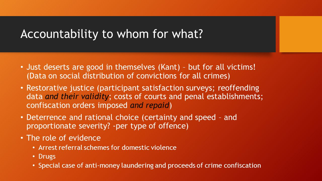 Accountability to whom for what. Just deserts are good in themselves (Kant) – but for all victims.
