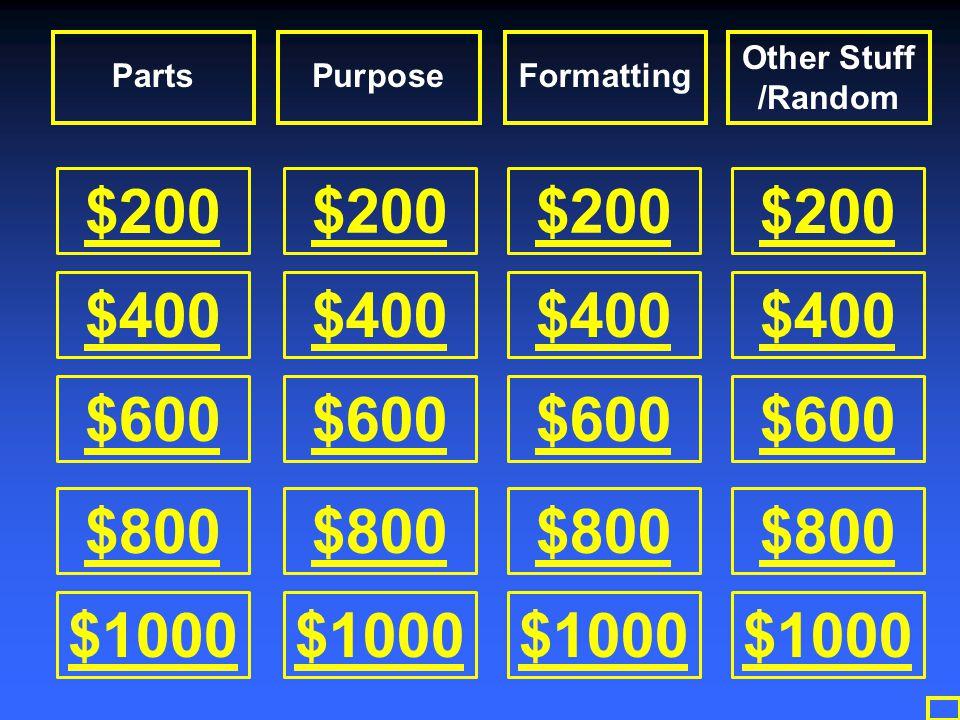 $200 $400 $600 $800 $1000 $200 $400 $600 $800 $1000 $200 $400 $600 $800 $1000 $200 $400 $600 $800 $1000 PartsPurposeFormatting Other Stuff /Random