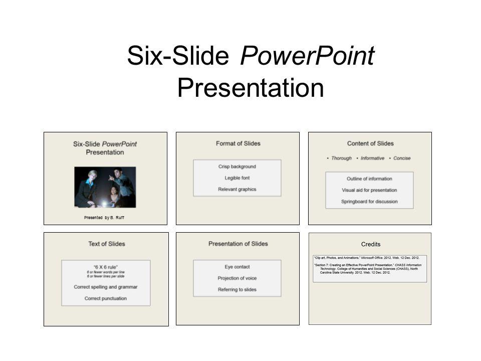 Six-Slide PowerPoint Presentation Presented by B. Ruff