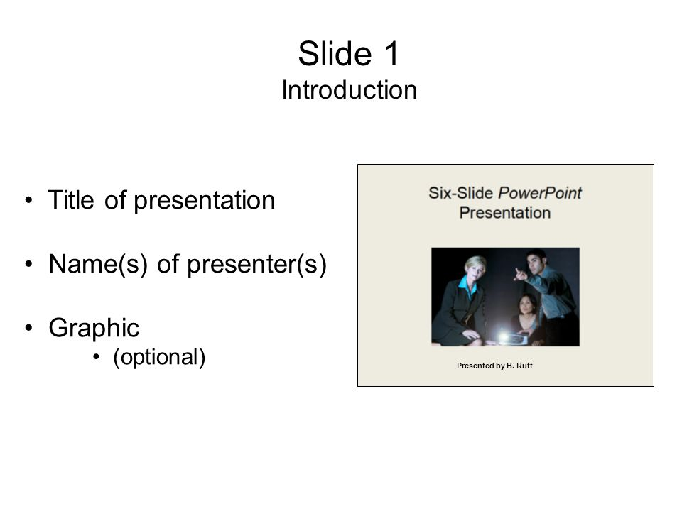Slide 1 Introduction Title of presentation Name(s) of presenter(s) Graphic (optional) Presented by B. Ruff