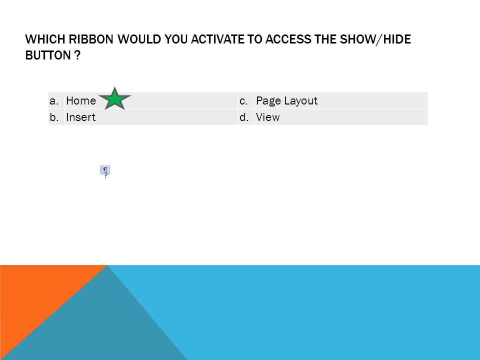 WHICH RIBBON WOULD YOU ACTIVATE TO ACCESS THE SHOW/HIDE BUTTON .