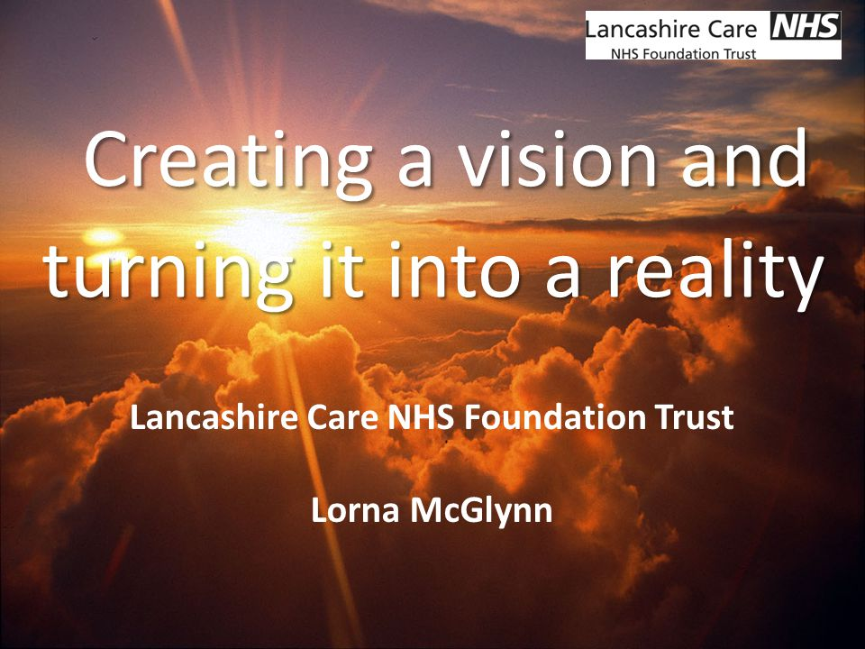 Network Name Creating a vision and turning it into a reality Lancashire Care NHS Foundation Trust Lorna McGlynn