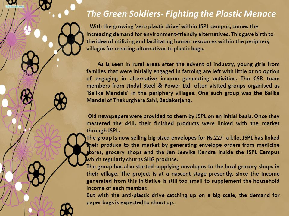 The Green Soldiers- Fighting the Plastic Menace With the growing 'zero plastic drive' within JSPL campus, comes the increasing demand for environment-friendly alternatives.