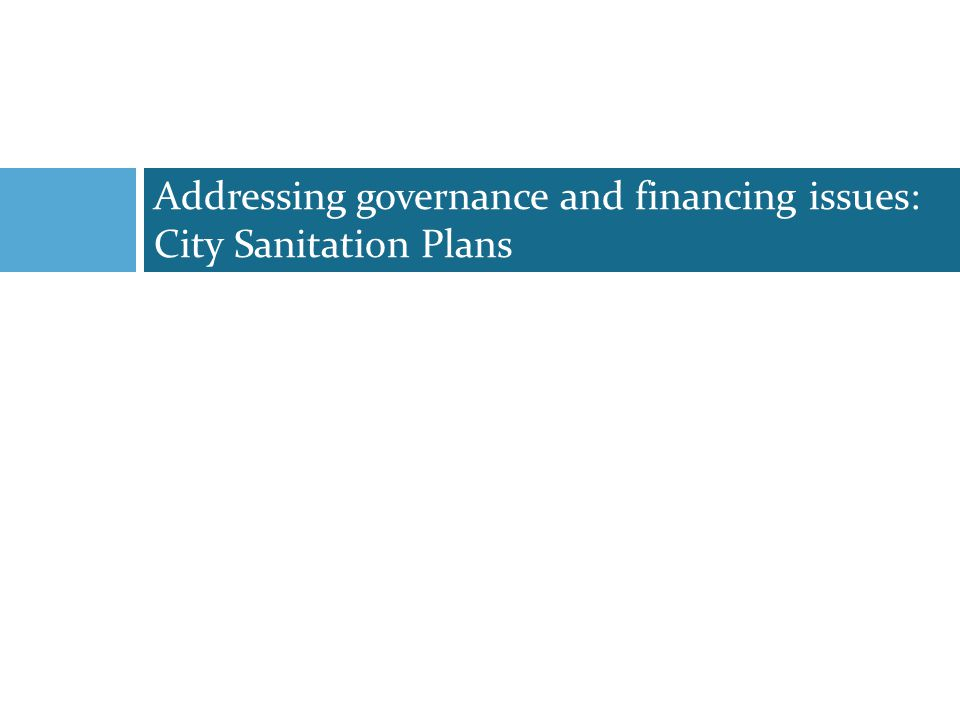 Addressing governance and financing issues: City Sanitation Plans