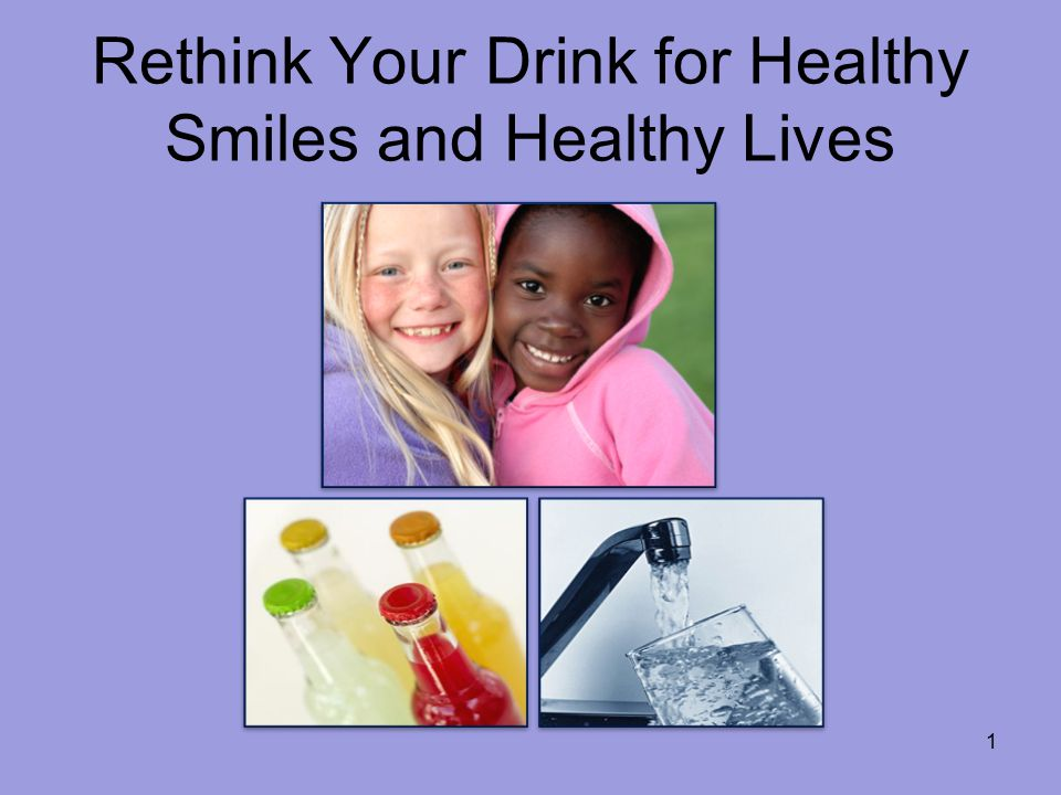 Rethink Your Drink for Healthy Smiles and Healthy Lives 1
