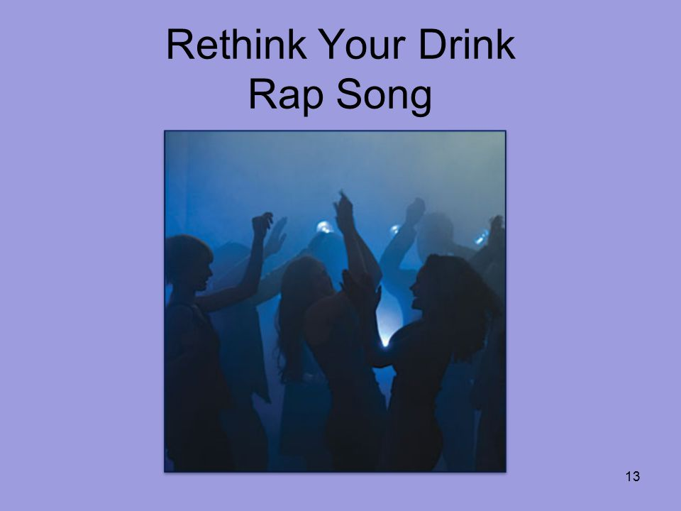 Rethink Your Drink Rap Song 13
