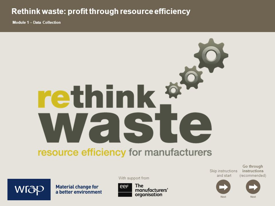 Skip instructions and start Go through instructions (recommended) Rethink waste: profit through resource efficiency Module 1 – Data Collection With support from
