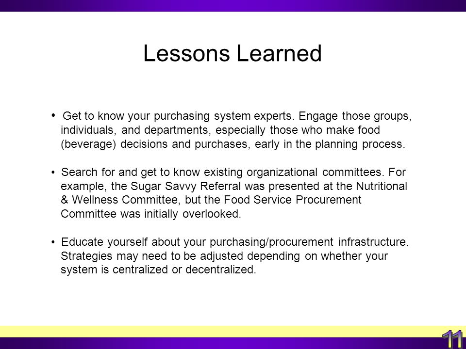 Lessons Learned Get to know your purchasing system experts.